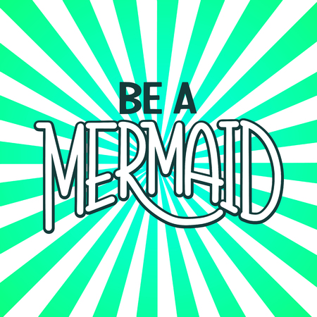 Be a mermaid. Hand drawn inspiration quote about summer. Design for print, poster, invitation, t-shirt. Vector illustration.