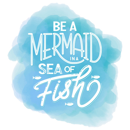 Be a mermaid in a sea of fish. Hand drawn inspiration quote about summer. Design for print, poster, invitation, t-shirt. Vector illustration.
