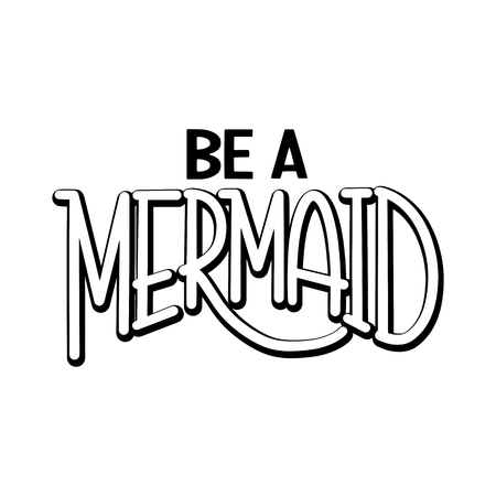 Be a mermaid. Hand drawn inspiration quote about summer. Design for print, poster, invitation, t-shirt. Vector illustration isolated on white background.