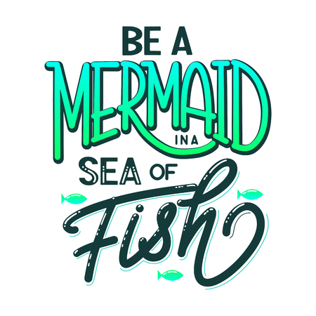 Be a mermaid in a sea of fish. Hand drawn inspiration quote about summer. Design for print, poster, invitation, t-shirt. Vector illustration isolated on white background.