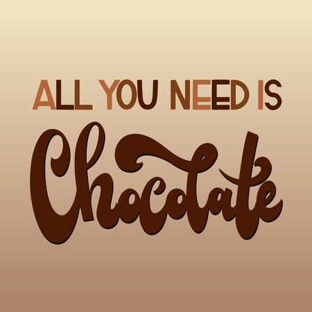 Chocolate world day. All you need is chocolate. Vector elements for invitations, posters, greeting cards. T-shirt design