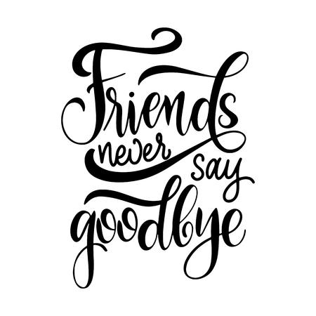 Letras dibujadas a mano del día de la amistad. Los amigos nunca dicen adios. Elementos vectoriales para invitaciones, carteles, tarjetas de felicitación. Diseño de camiseta