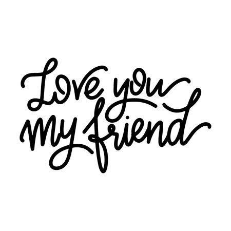 Friendship day hand drawn lettering. Love you my friend. Vector elements for invitations, posters, greeting cards. T-shirt design Illustration