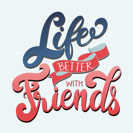 Friendship day hand drawn lettering. Life better with friends. Vector elements for invitations, posters, greeting cards. T-shirt design. Friendship quotes. Illustration