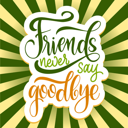 Friendship day hand drawn lettering. Friends never say goodbye. Vector elements for invitations, posters, greeting cards. T-shirt design. Friendship quotes. Illustration