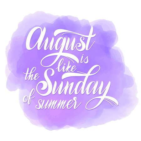 Hello August lettering. August is like the Sunday of summer. Elements for invitations, posters, greeting cards. Seasons Greetings