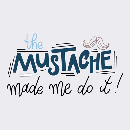 The mustache made me do it. Movember pharses. Promotion and motivation quotes. Lettering typography for logo, poster, card, postcard, t-shirt