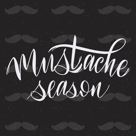Mustache season. Movember pharses. Promotion and motivation quotes. Lettering typography for logo, poster, card, postcard, t-shirt