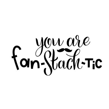 You are fantastic. Promotion and motivation quotes. Movember pharses. Lettering typography for logo, poster, card, postcard, t-shirt