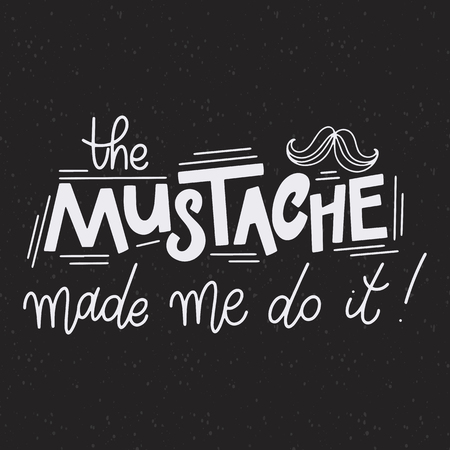 The mustache made me do it. November cancer awareness. Promotion and motivation quotes. Lettering typography for logo, poster, card, postcard, t-shirt