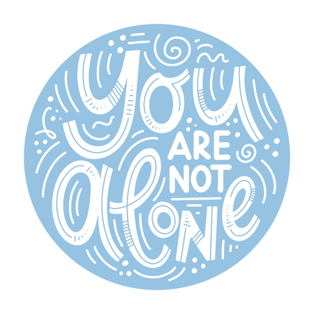 Motivational and Inspirational quotes for Mental Health Day. Yuo are not alone. Design for print, poster, invitation, t-shirt, badges.