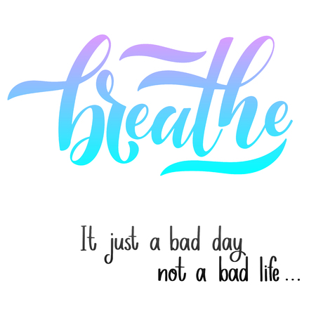Motivational and Inspirational quotes for Mental Health Day. Breathe. It just a bad day not a bad life. Design for print, poster, invitation, t-shirt, badges.