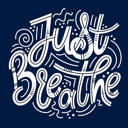 Motivational and Inspirational quotes for Mental Health Day. Just breathe. Design for print, poster, invitation, t-shirt, badges. Vector illustration