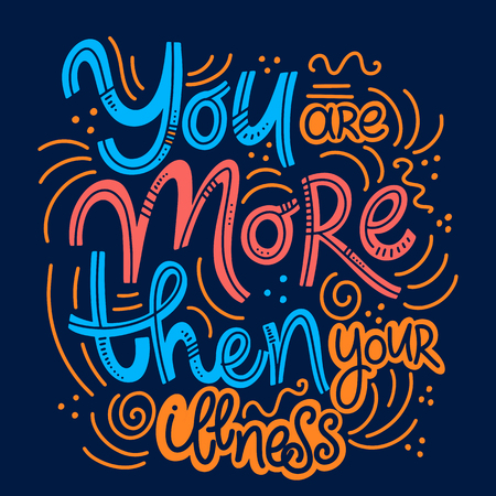 Motivational and Inspirational quotes for Mental Health Day. You are more then your illness. Design for print, poster, invitation, t-shirt, badges. Vector illustration  イラスト・ベクター素材