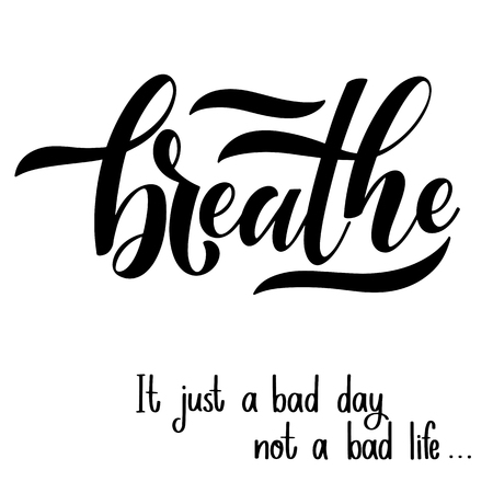Motivational and Inspirational quotes for Mental Health Day. Breathe. It just a bad day not a bad life. Design for print, poster, invitation, t-shirt, badges. Vector illustration