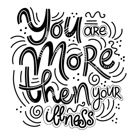 Motivational and Inspirational quotes for Mental Health Day. You are more then your illness. Design for print, poster, invitation, t-shirt, badges. Vector illustration Ilustração