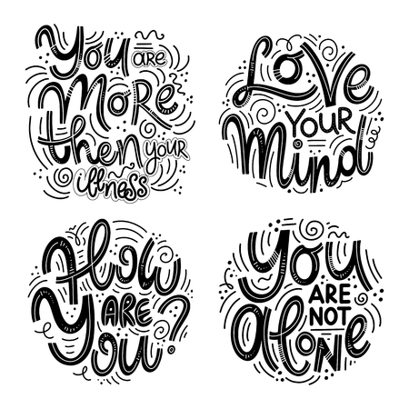 Motivational and Inspirational quotes sets for Mental Health Day. You are more then your illness, love your mind, how are you, you are not alone. Design for print, poster, invitation, t-shirt, badges.