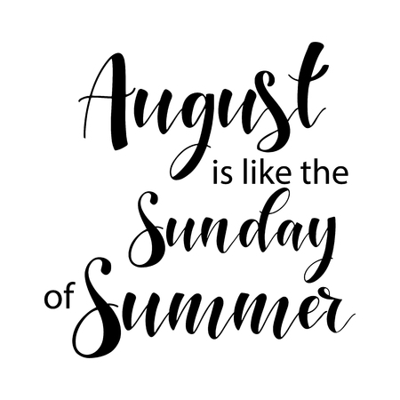 Lettering composition of every month of the year. August is like the Sunday of summer. Vector illustration. Elements for calendar, planner, greeting card, poster, banners.