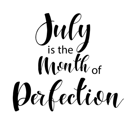 Lettering composition of every month of the year. July is the month of perfection. Vector illustration. Elements for calendar, planner, greeting card, poster, banners.