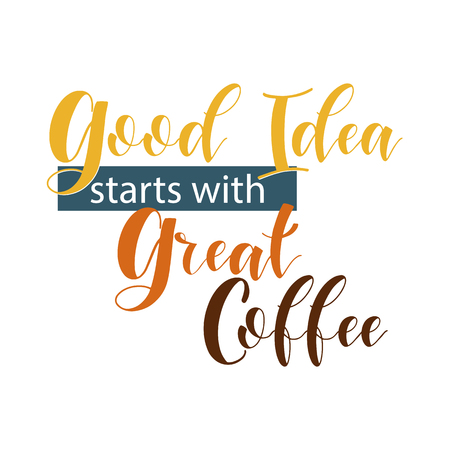 Coffee Quotes. Good Idea starts with great coffee. Graphic design lifestyle texts. Elements for greeting card, poster, banners, coffee cups and mug, T-shirt, notebook and sticker design