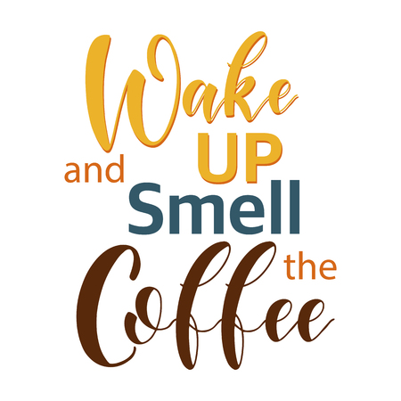 Coffee Quotes. Wake up and smell the coffee. Graphic design lifestyle texts. Elements for greeting card, poster, banners, coffee cups and mug, T-shirt, notebook and sticker design
