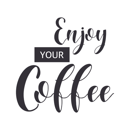 Coffee Quotes. Enjoy your coffee. Graphic design lifestyle texts. Shop promotion motivation. Elements for greeting card, poster, banners, coffee cups and mug, T-shirt, notebook and sticker design