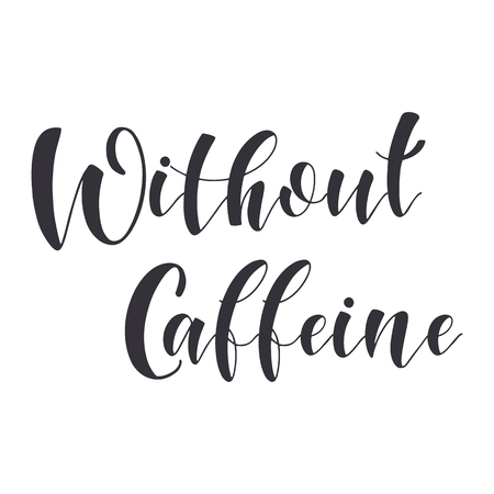 Coffee Quotes. without caffeine. Graphic design lifestyle texts. Shop promotion motivation. Elements for greeting card, poster, banners, coffee cups and mug, T-shirt, notebook and sticker design