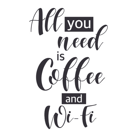 Coffee Quotes. All you need is coffee and wi-fi. Shop promotion motivation. Elements for greeting card, poster, banners, coffee cups and mug, T-shirt, notebook and sticker design Illustration