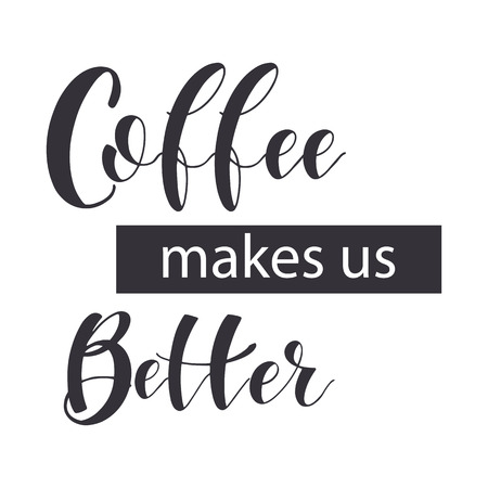 Coffee Quotes. Coffee makes us better. Graphic design lifestyle texts. Shop promotion motivation. Elements for greeting card, poster, banners, coffee cups and mug, T-shirt, notebook and sticker design