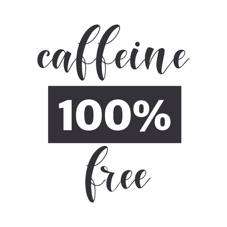 Coffee Quotes. Caffeine 100prc free. Graphic design lifestyle texts. Shop promotion motivation. Elements for greeting card, poster, banners, coffee cups and mug, T-shirt, notebook and sticker design