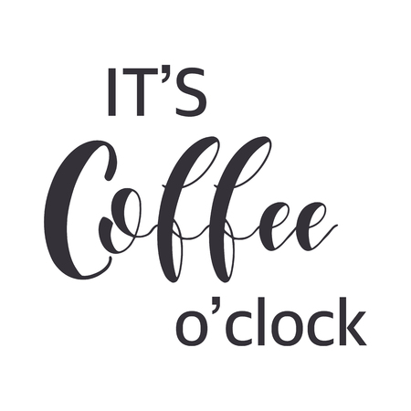 Coffee Quotes. Its coffee oclock. Graphic design lifestyle texts. Shop promotion motivation. Elements for greeting card, poster, banners, coffee cups and mug, T-shirt, notebook and sticker design