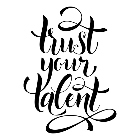 Inspiration quotes. Trust your talent. Graphic design lifestyle texts. Shop promotion motivation. Elements for greeting card, poster, banners, coffee cups and mug, T-shirt, notebook and sticker design Illustration