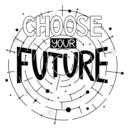 Inspiration quotes. Choose your future. Graphic design lifestyle texts. Elements for greeting card, poster, banners, coffee cups and mug, T-shirt, notebook and sticker design