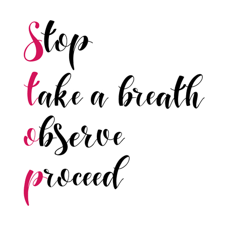 Inspiration quotes. Stop, take a breath, observe, proceed. Graphic design lifestyle texts. Elements for greeting card, poster, banners, coffee cups and mug, T-shirt, notebook and sticker design