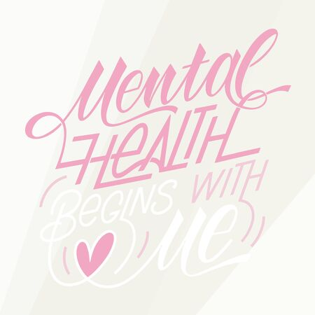 Mental health begins with me. Motivational and Inspirational quotes for Mental Health Day. Design for print, poster, invitation, t-shirt, badges. Vector illustration