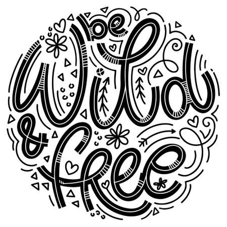 Wild and free lettering in doodle style. Inspirational and motivational quote. Design for print, poster, card, invitation, t-shirt, badges and sticker