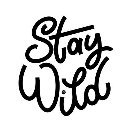 Stay wild lettering in doodle style. Inspirational and motivational quote. Design for print, poster, card, invitation, t-shirt, badges and sticker