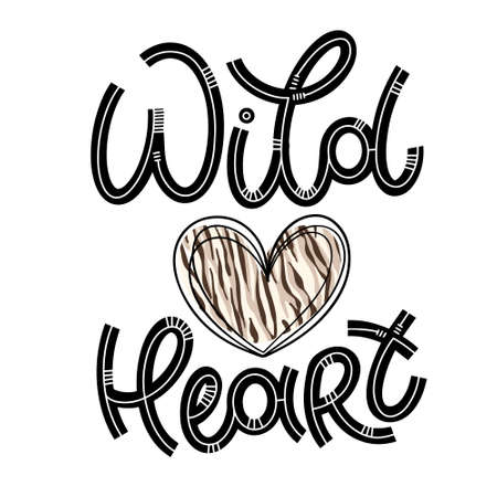 Wild heart lettering in doodle style. Inspirational and motivational quote. Design for print, poster, card, invitation, t-shirt, badges and sticker