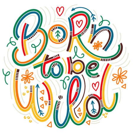 Born to be wild colorful lettering in doodle style. Inspirational and motivational quote. Design for print, poster, card, t-shirt, badges and sticker