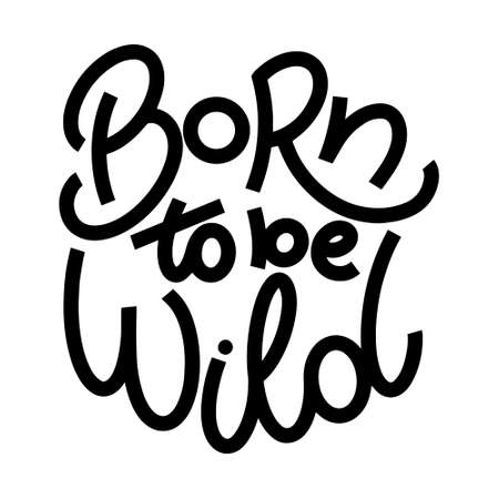 Born to be wild lettering in doodle style. Inspirational and motivational quote. Design for print, poster, card, t-shirt, badges and sticker 向量圖像