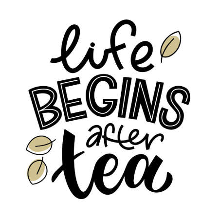 Life begins after tea quote. Hand written lettering phrases about tea. Vector design elements for t-shirts, bags, posters, cards, stickers and menu