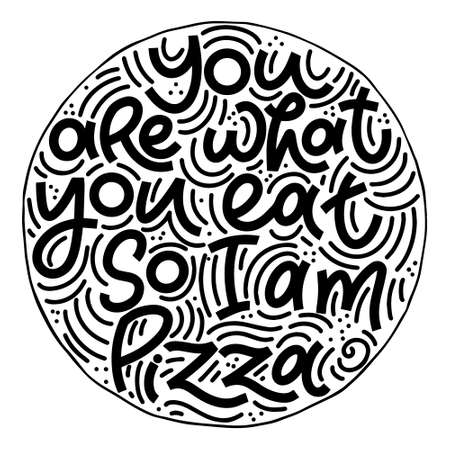 Funny quote on pizza slice. You are what you eat, so i am pizza. Vector design elements for t-shirts, bags, posters, cards, stickers and menu