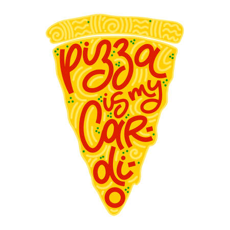 Funny quote on pizza slice. Pizza is my cardio. Vector design elements for t-shirts, bags, posters, cards, stickers and menu