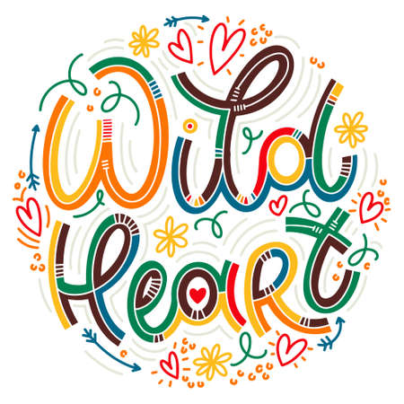 Wild heart colorful lettering in doodle style. Inspirational and motivational quote. Design for print, poster, card, t-shirt, badges and sticker
