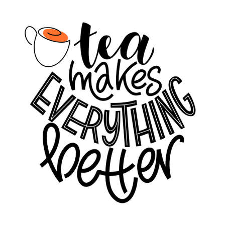 Tea makes everything better quote. Hand written lettering phrases about tea. Vector design elements for t-shirts, bags, posters, stickers and menu Vector Illustration