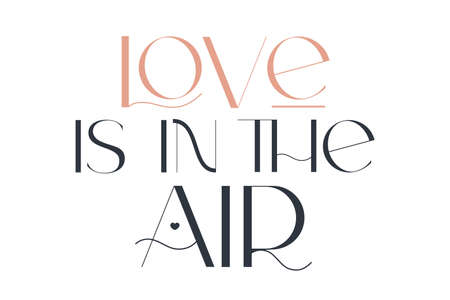 Love is in the air. Elegance wedding typography. Vector design for for valentine day, birthday card, logo and stamp.