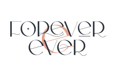 Forever and ever. Elegance wedding typography. Vector design for for valentine day, birthday card, logo and stamp.