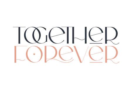 Together forever. Elegance wedding typography. Vector design for for valentine day, birthday card, logo and stamp.