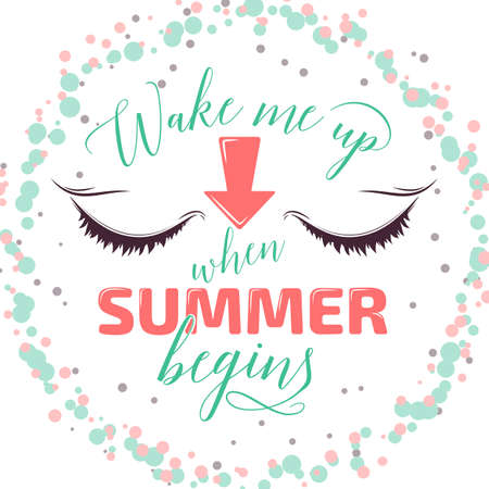 begins: Summer background. Handdrawn typography poster, card, trendy color with closed eyes. Wake me up when summer begins