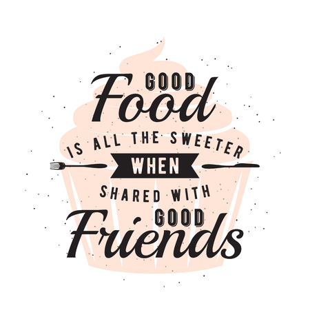 printable: Food related typographic quote. Vector illustration. Printable design elements.